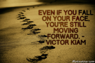 Even if you fall on your face, you're still moving forward. – Victor Kiam