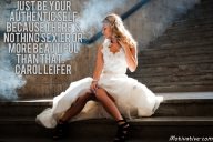 Just be your authentic self because there's nothing sexier or more beautiful than that. – Carol Leifer