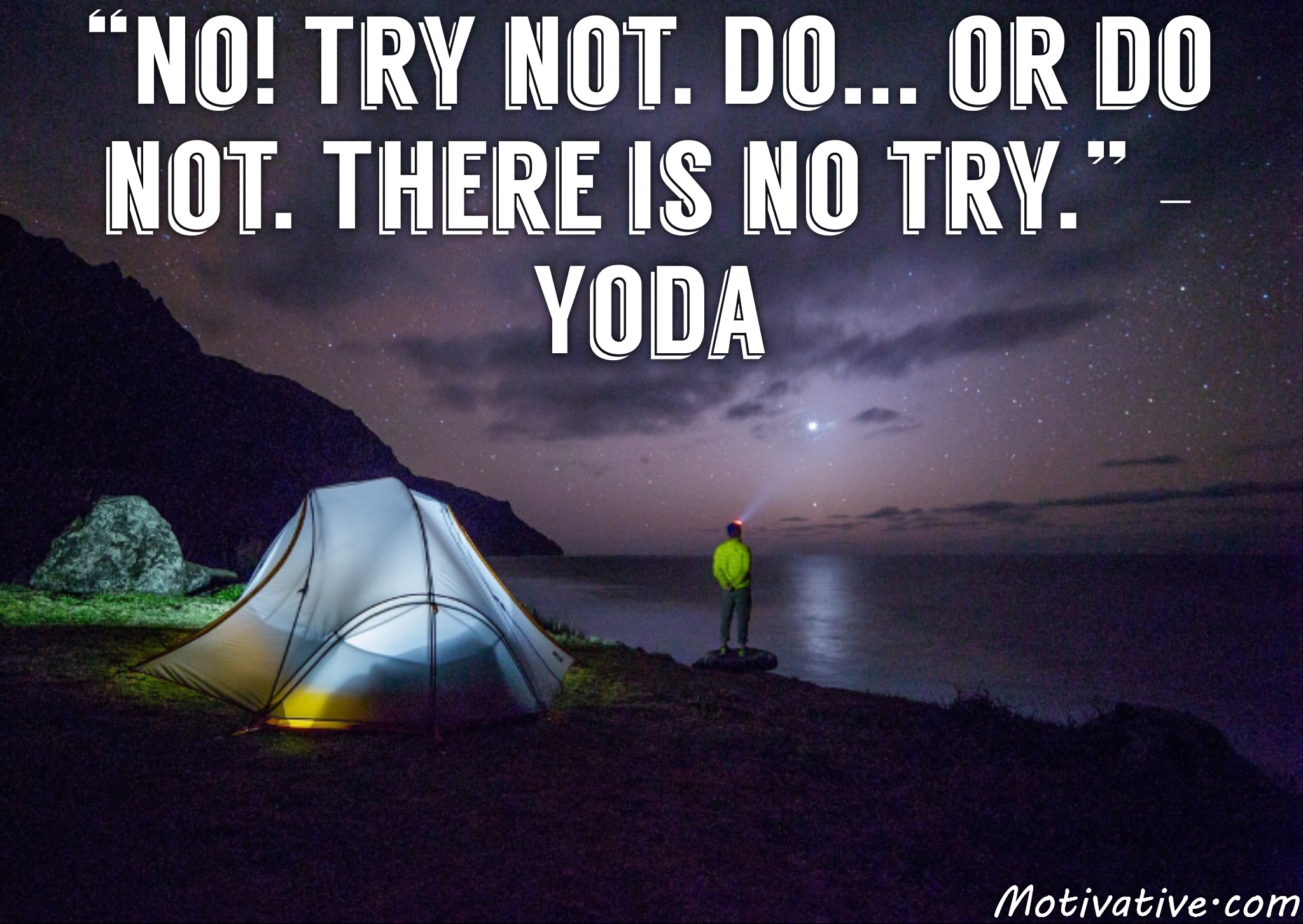 No! Try not. Do… or do not. There is no try. – Yoda