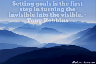 Setting goals is the first step in turning the invisible into the visible. – Tony Robbins