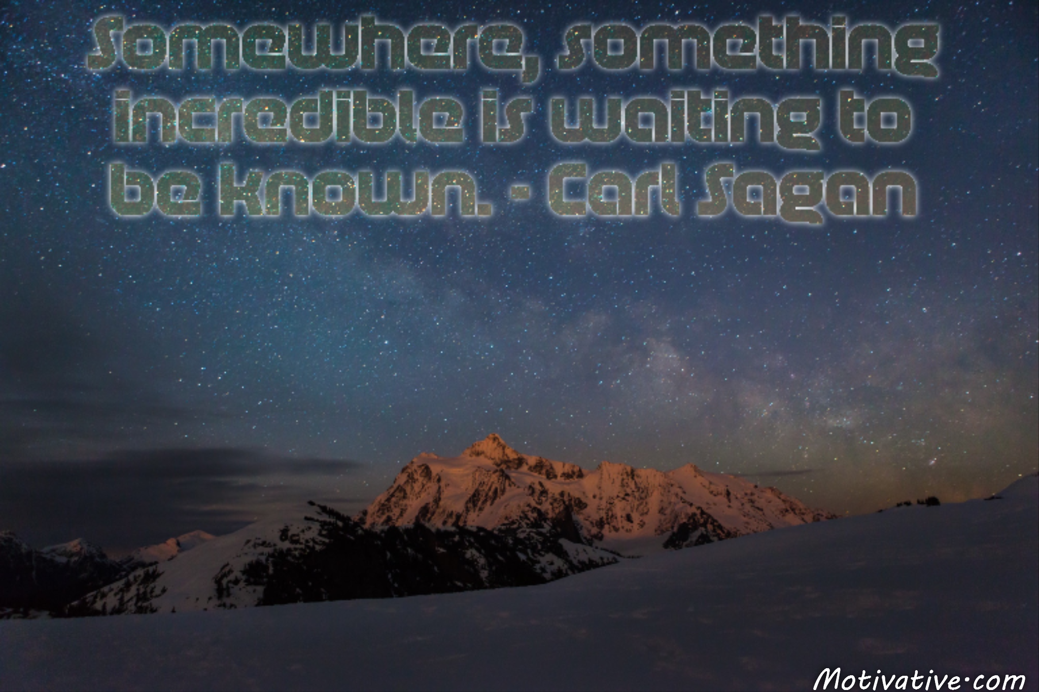 Somewhere, something incredible is waiting to be known. – Carl Sagan