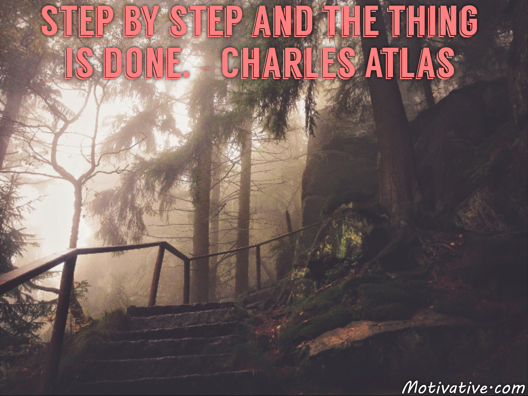 Step by step and the thing is done. – Charles Atlas