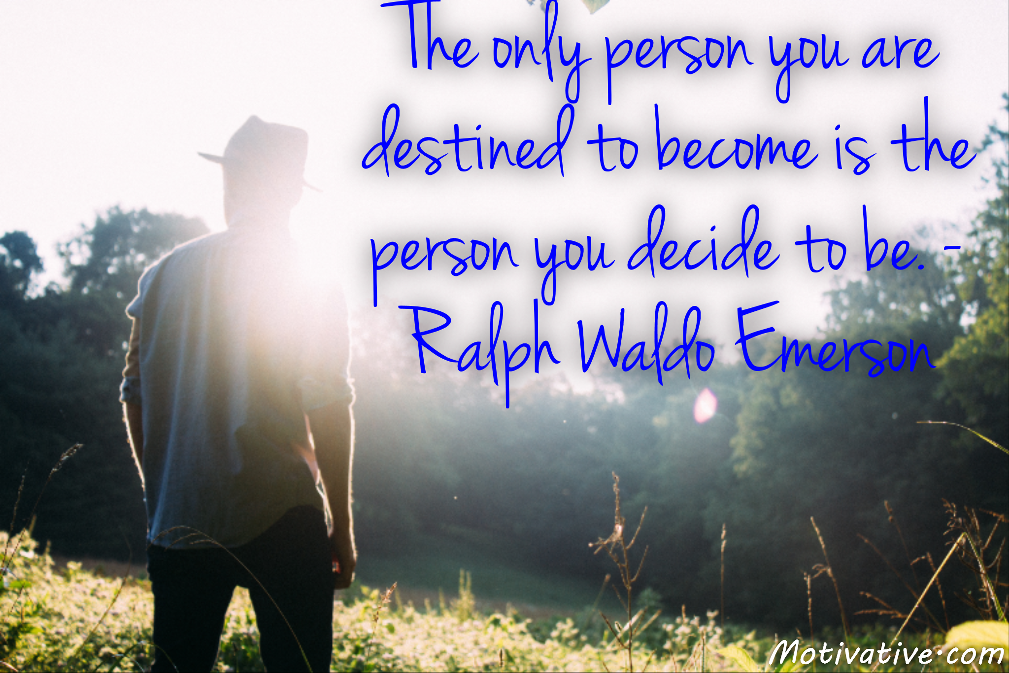 The only person you are destined to become is the person you decide to be. – Ralph Waldo Emerson