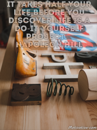 It takes half your life before you discover life is a do-it-yourself project. – Napoleon Hill