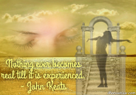 Nothing ever becomes real till it is experienced. – John Keats