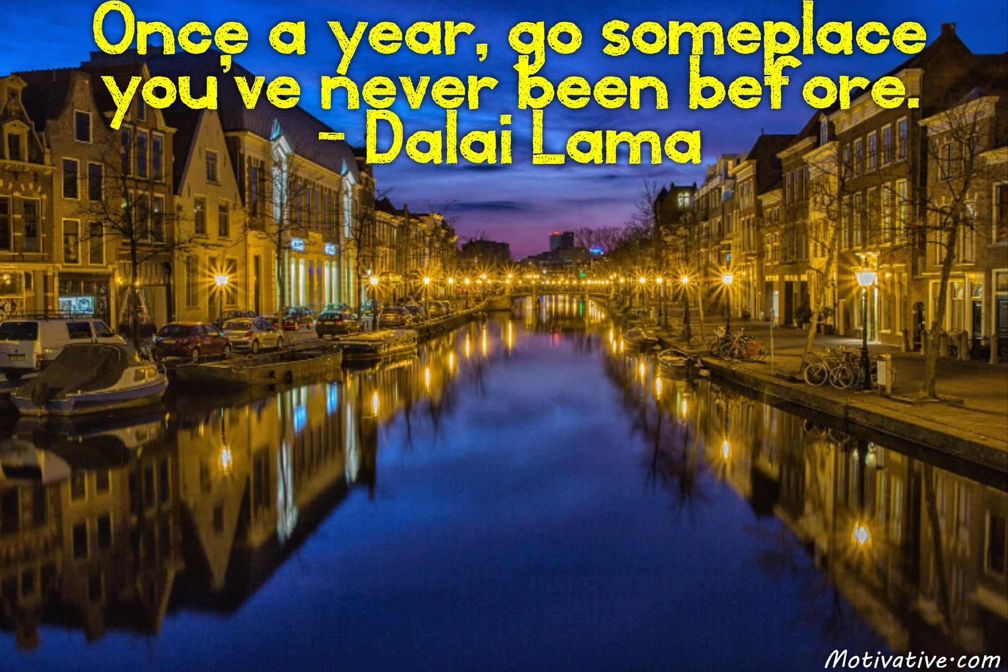 Once a year, go someplace you've never been before. – Dalai Lama