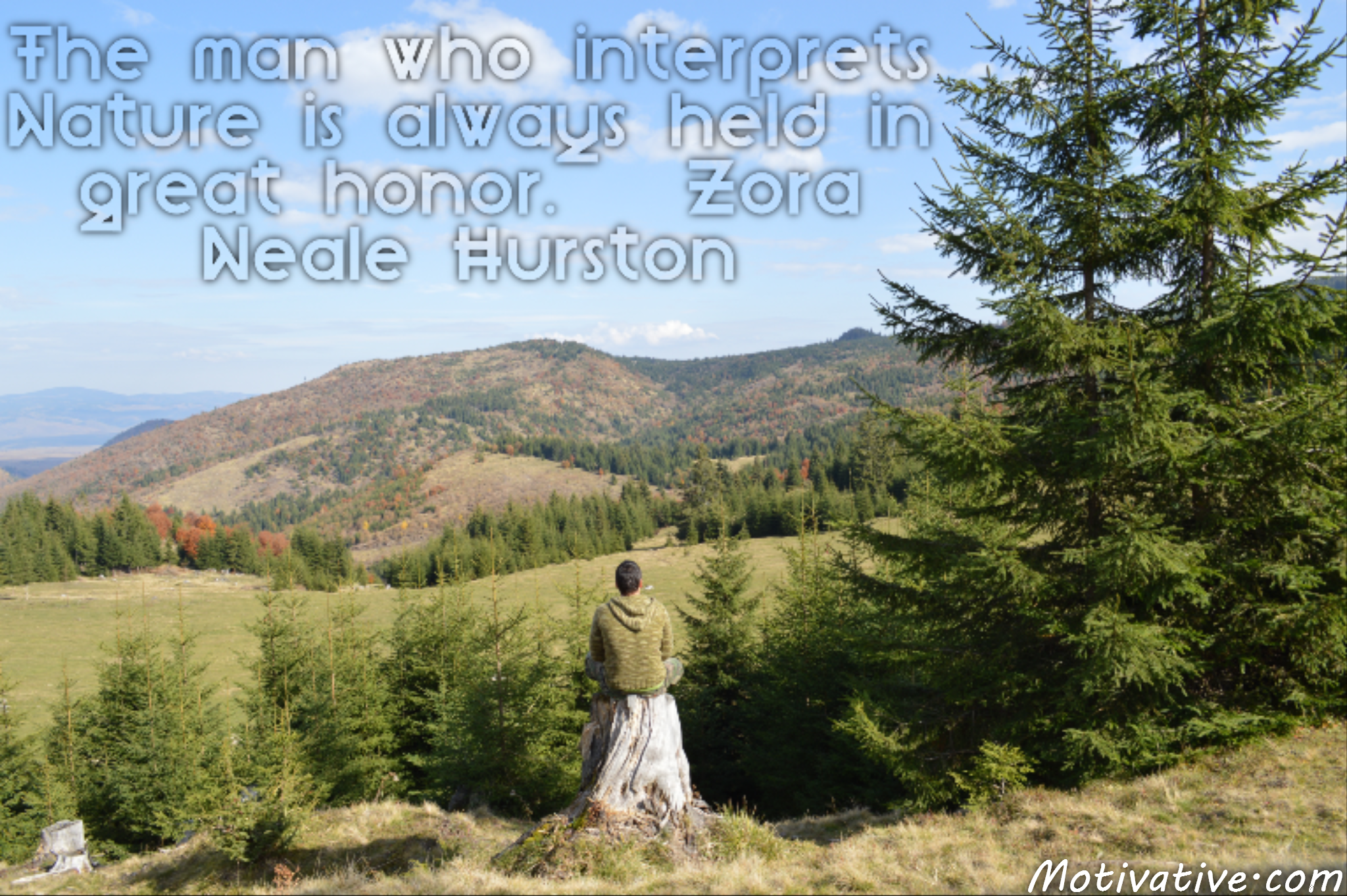 The man who interprets Nature is always held in great honor. – Zora Neale Hurston