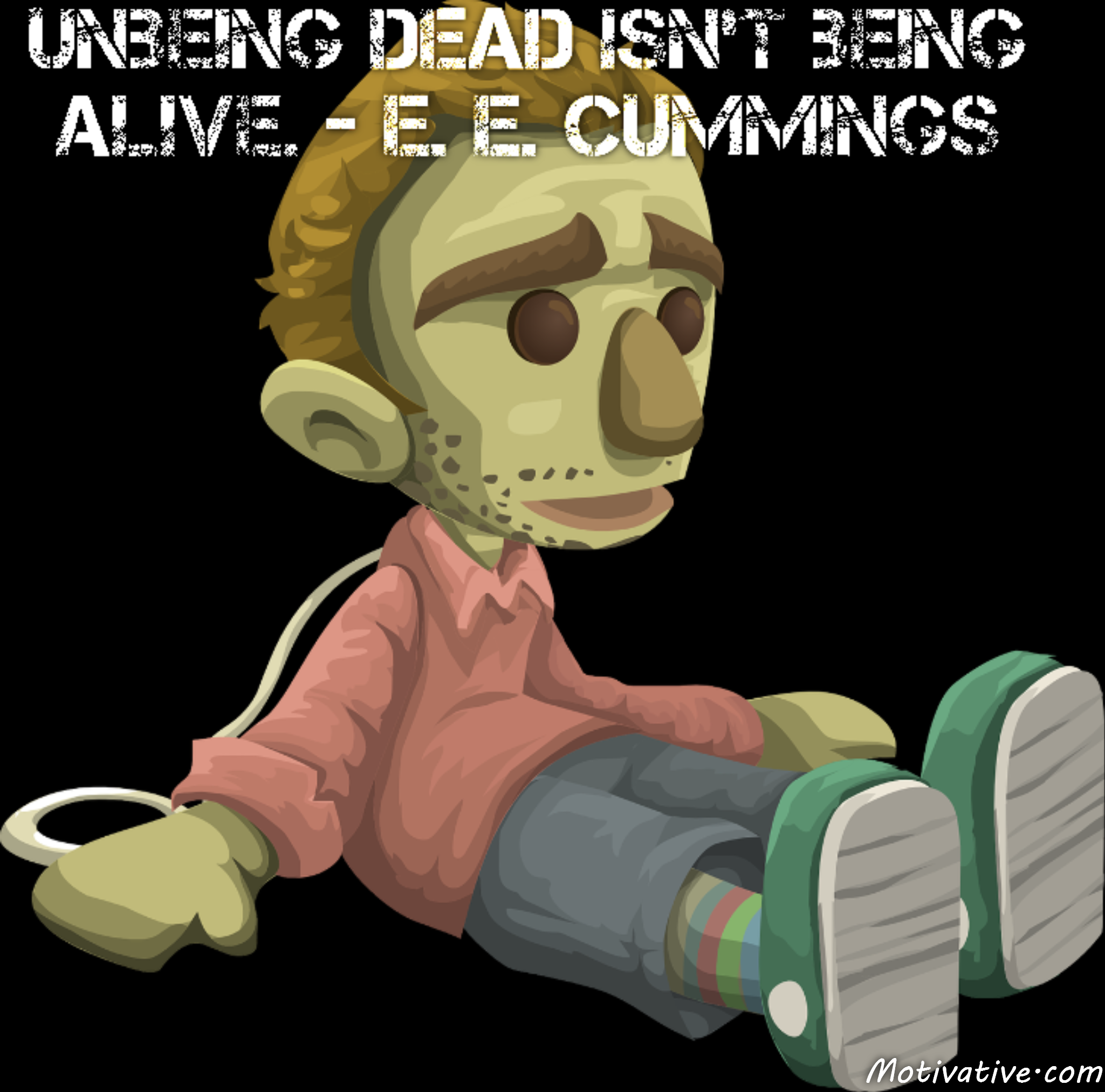 Unbeing dead isn't being alive. – e. e. cummings