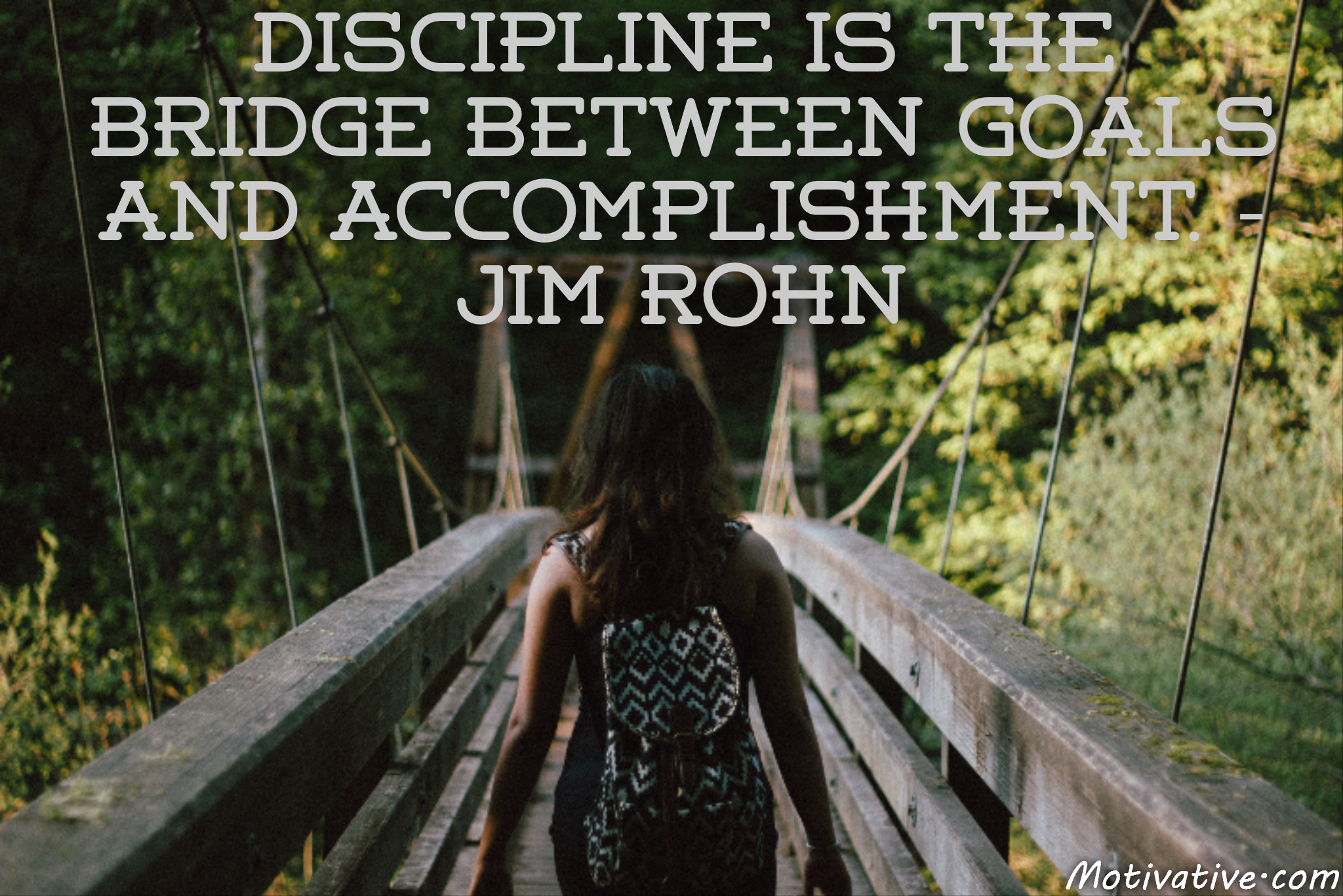 Discipline is the bridge between goals and accomplishment. – Jim Rohn