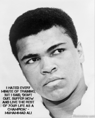 I hated every minute of training, but I said, 'Don't quit. Suffer now and live the rest of your life as a champion.' – Muhammad Ali