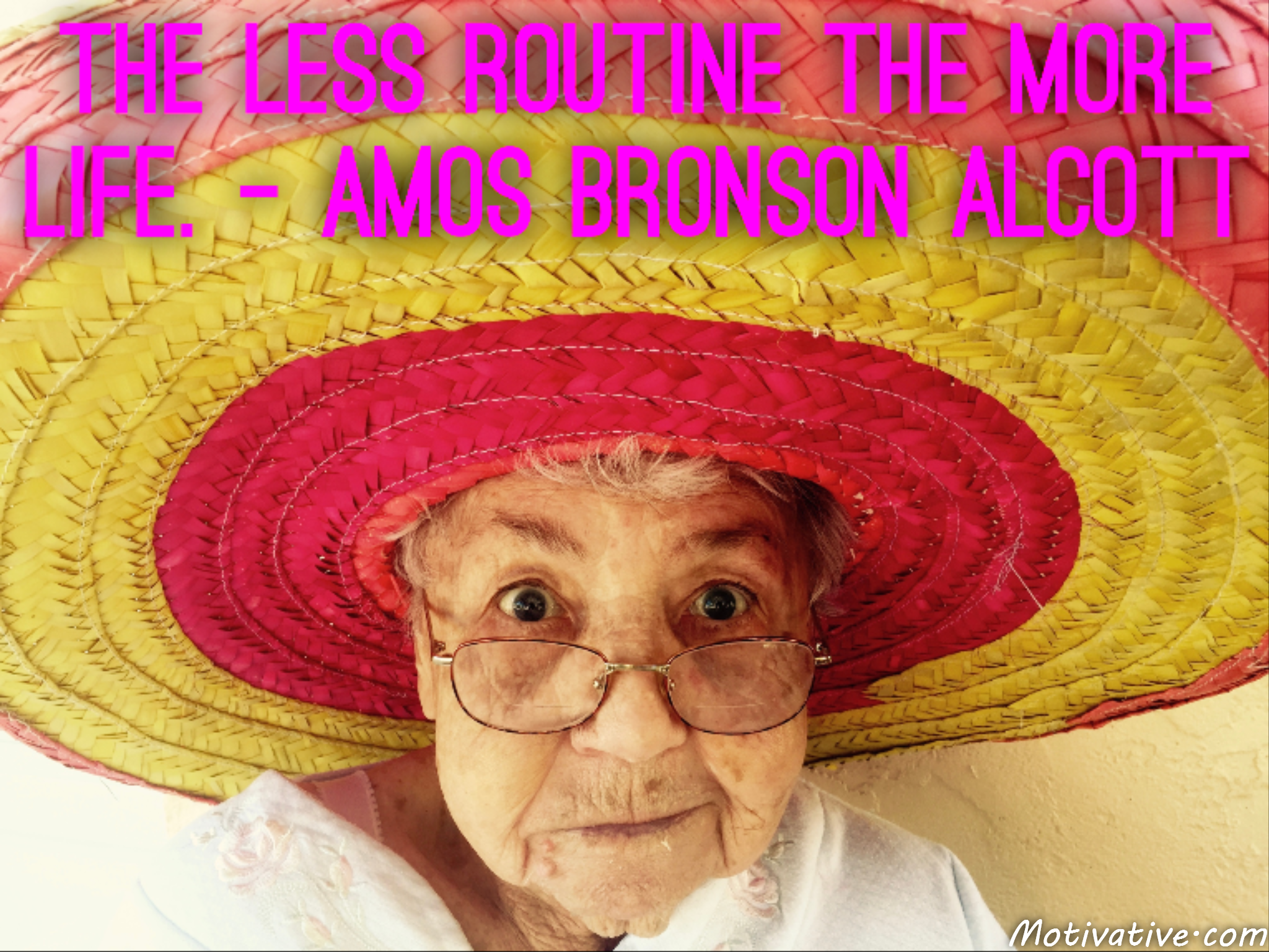 The less routine the more life. – Amos Bronson Alcott