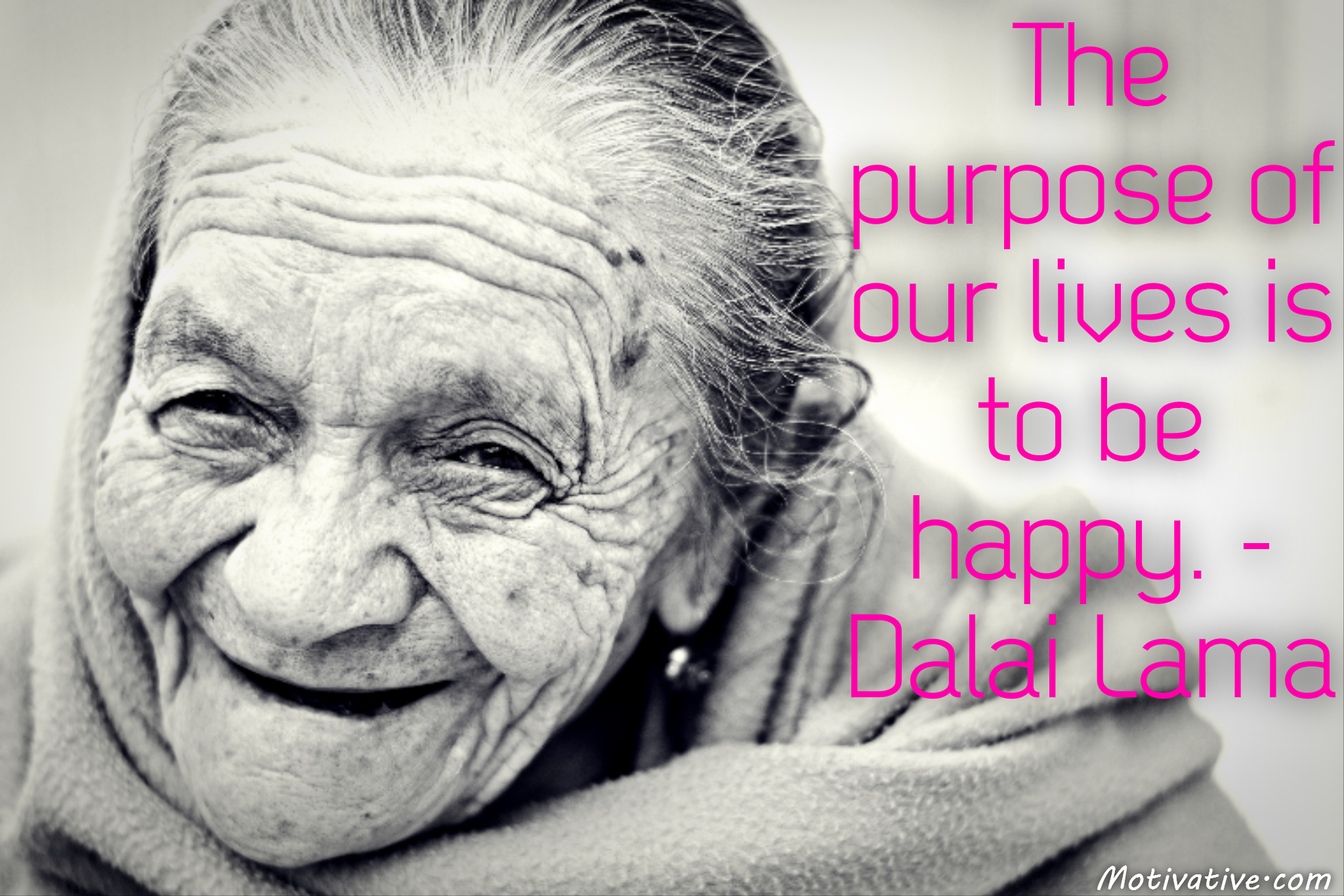 The purpose of our lives is to be happy. – Dalai Lama