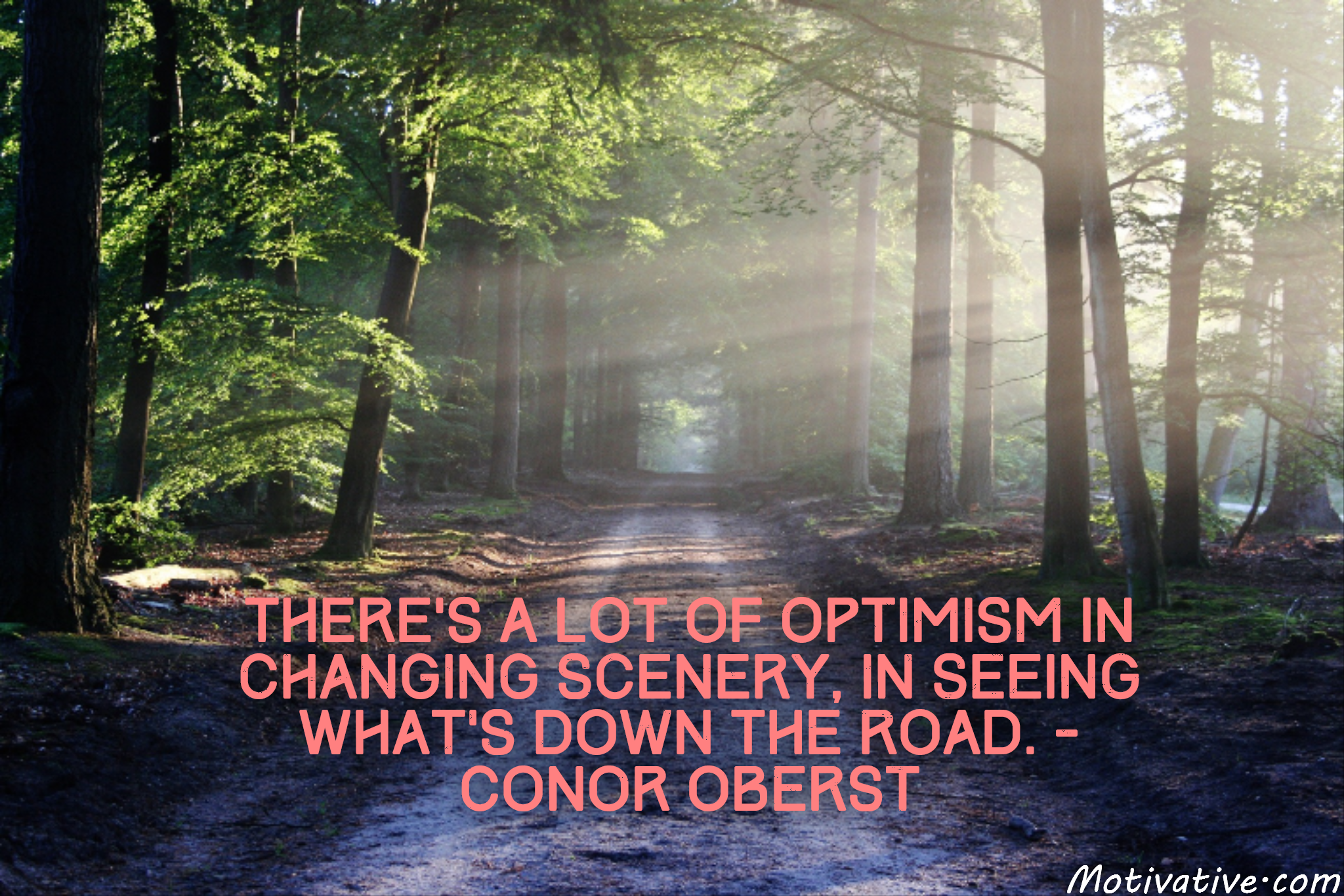 There's a lot of optimism in changing scenery, in seeing what's down the road. – Conor Oberst