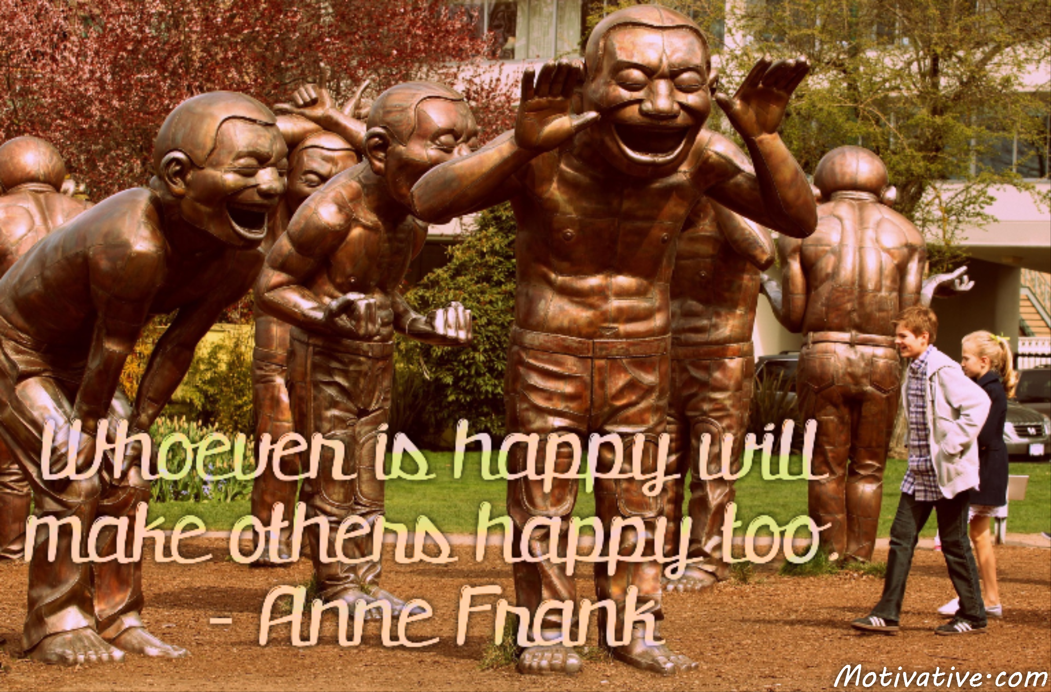 Whoever is happy will make others happy too. – Anne Frank