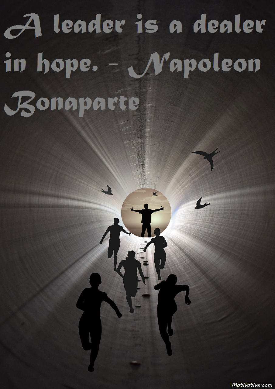 A leader is a dealer in hope. – Napoleon Bonaparte