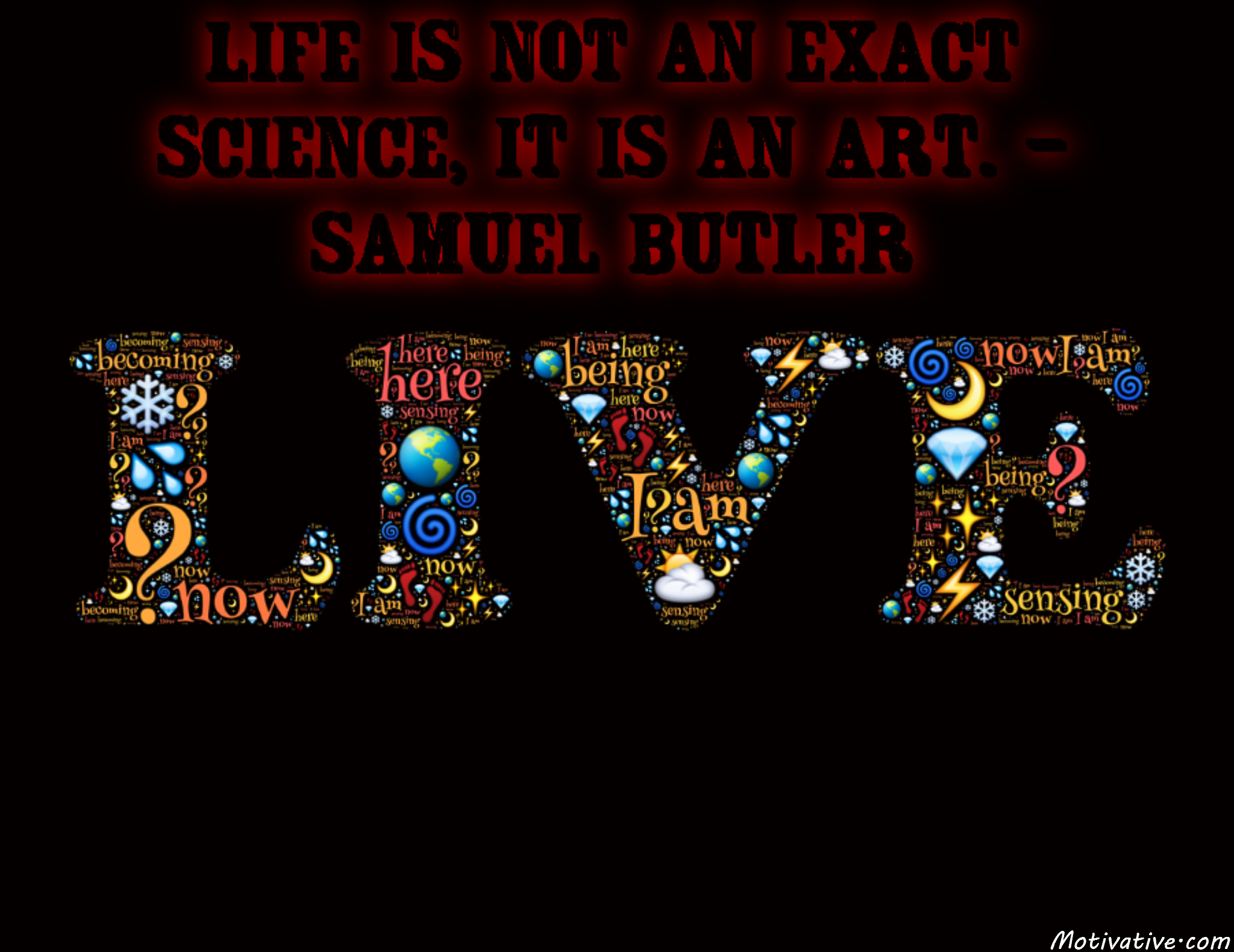 Life is not an exact science, it is an art. – Samuel Butler