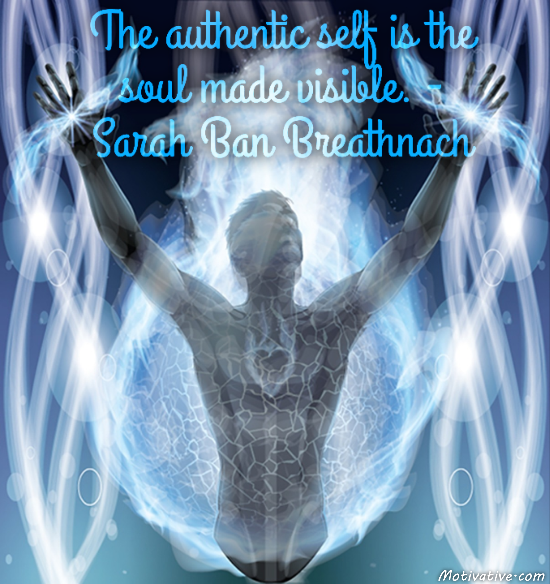 The authentic self is the soul made visible. – Sarah Ban Breathnach