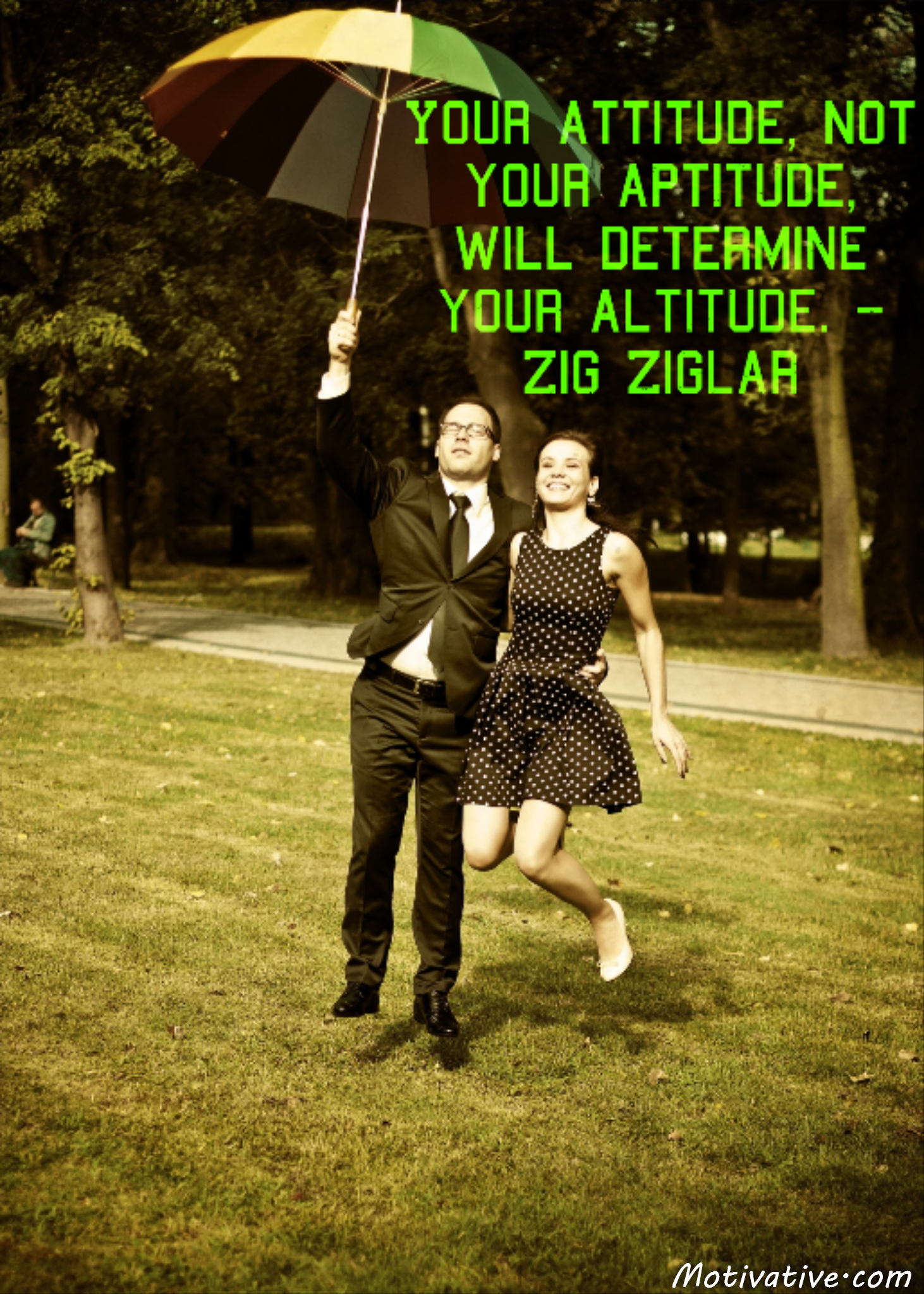 Your attitude, not your aptitude, will determine your altitude. – Zig Ziglar