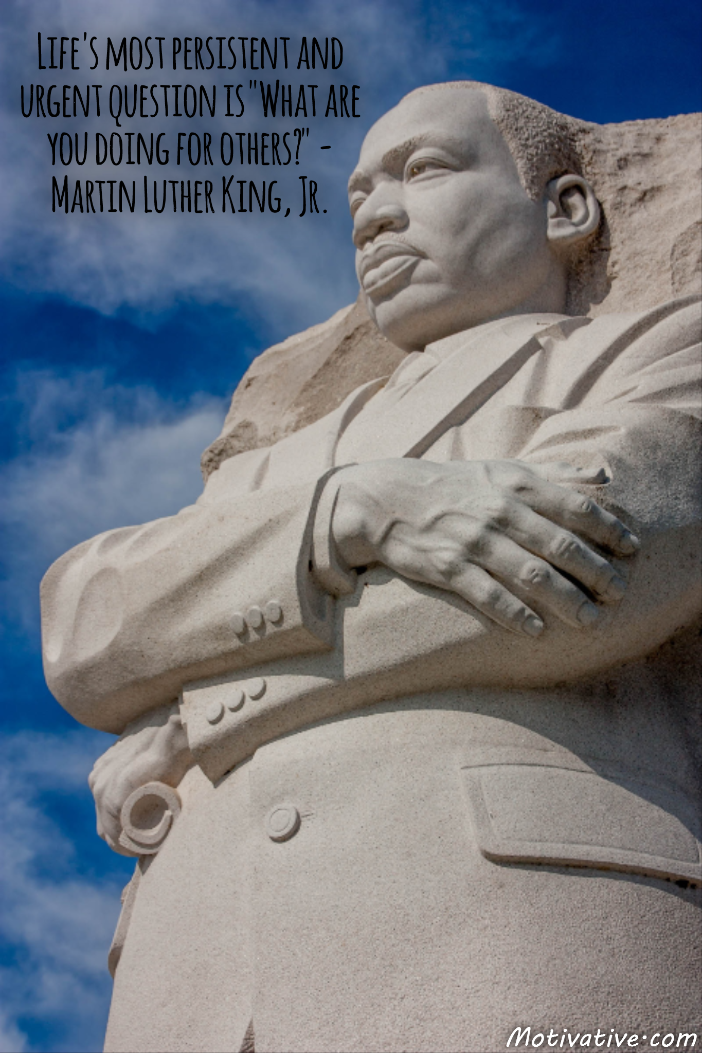 "Life's most persistent and urgent question is ""What are you doing for others?"" – Martin Luther King, Jr."