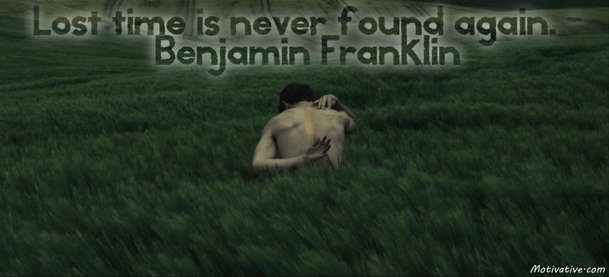 Lost time is never found again. – Benjamin Franklin