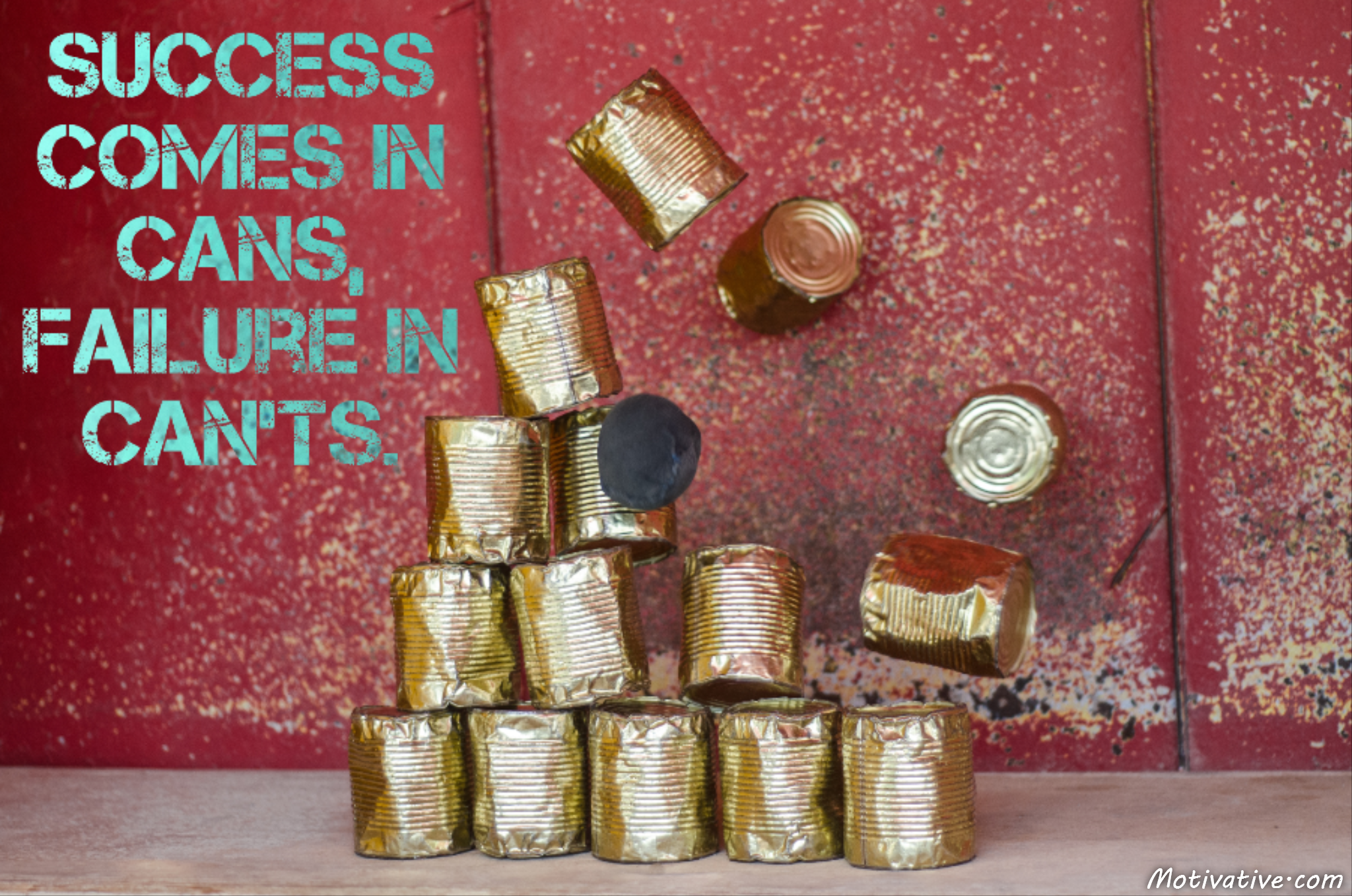 Success comes in cans, failure in can'ts.