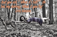 "And you ask ""What if I fall?"" Oh but my darling, What if you fly? – Erin Hanson"