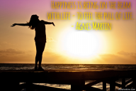 Happiness is being on the beam with life – to feel the pull of life. – Agnes Martin
