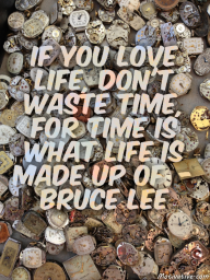 If you love life, don't waste time, for time is what life is made up of. – Bruce Lee