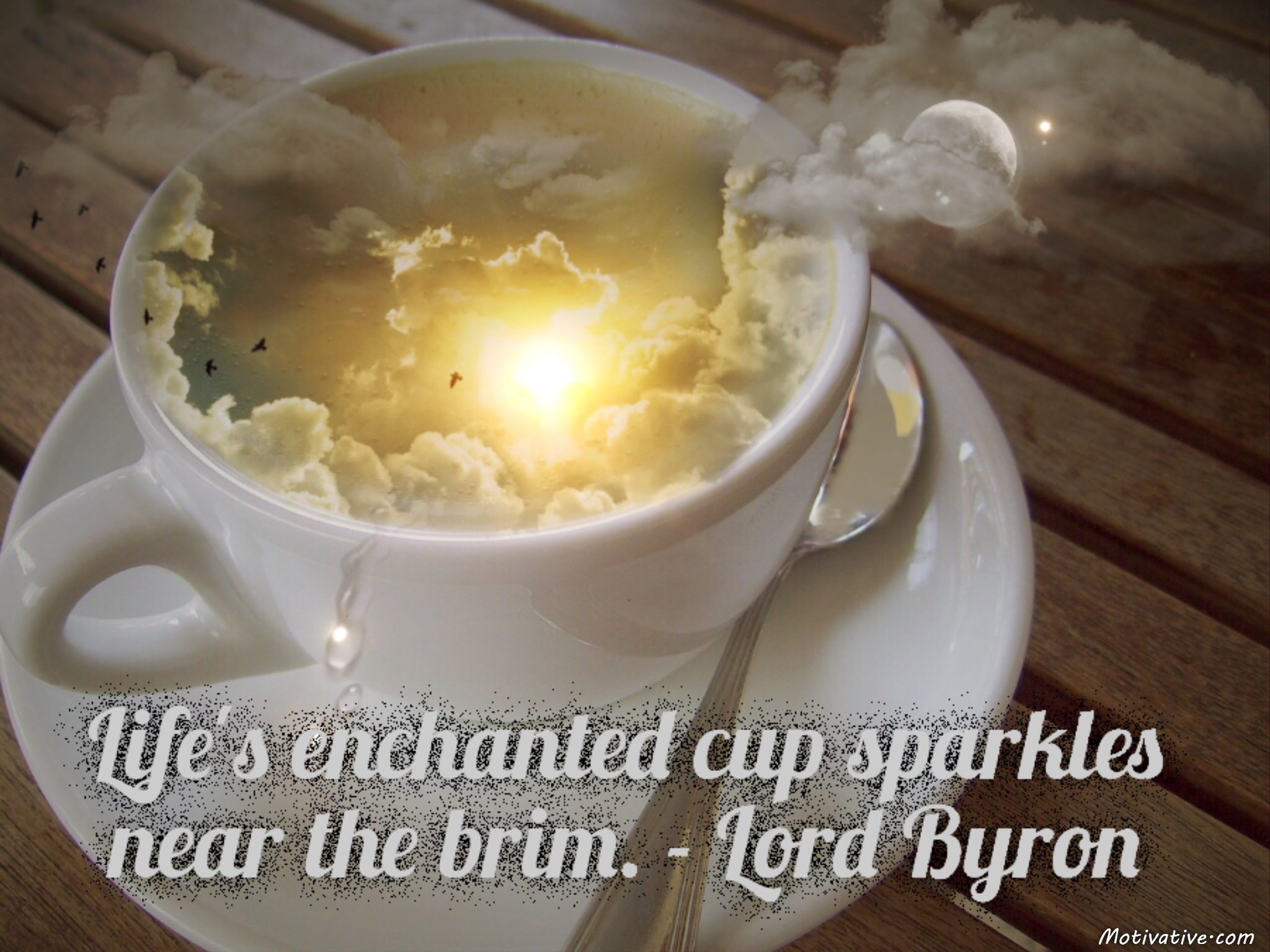 Life's enchanted cup sparkles near the brim. – Lord Byron