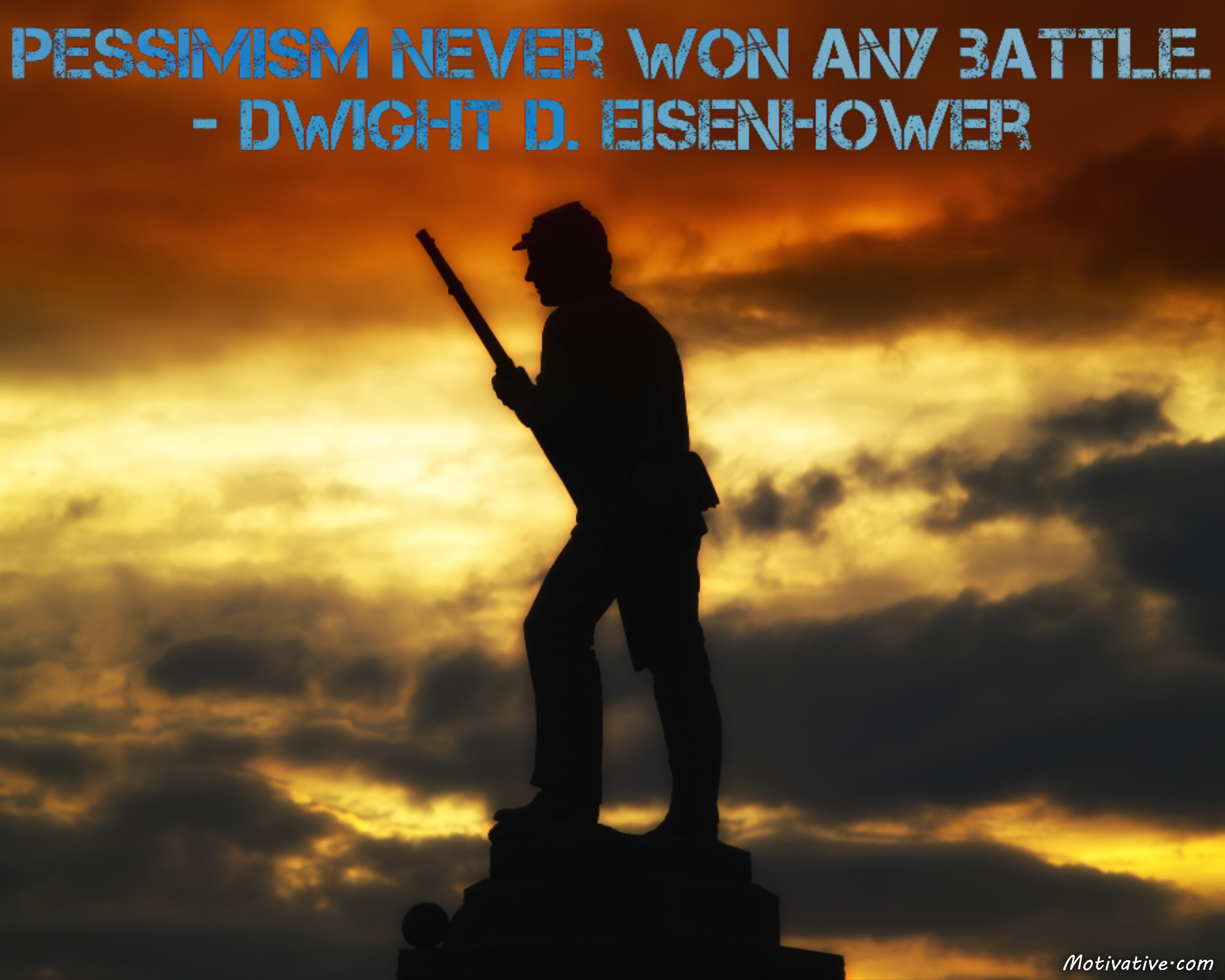 Pessimism never won any battle. – Dwight D. Eisenhower