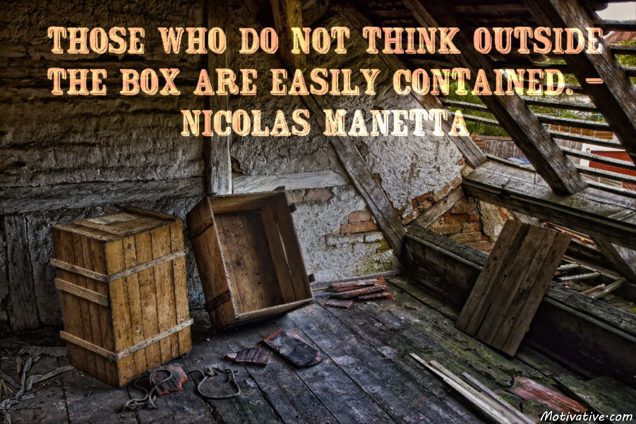 Those who do not think outside the box are easily contained. – Nicolas Manetta