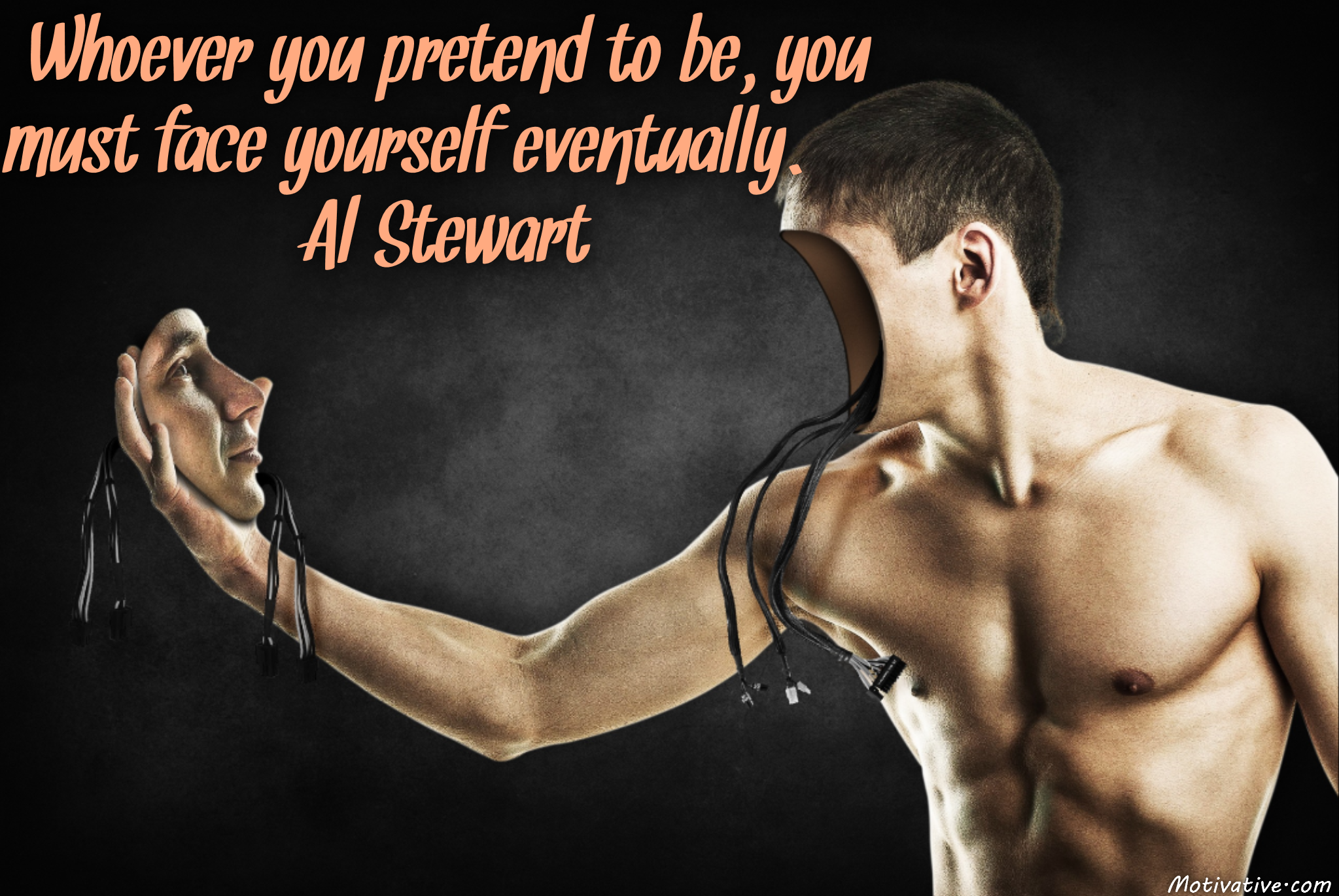 Whoever you pretend to be, you must face yourself eventually. – Al Stewart
