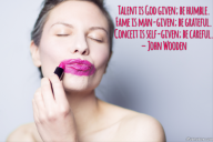 Talent is God given; be humble. Fame is man-given; be grateful. Conceit is self-given; be careful. – John Wooden